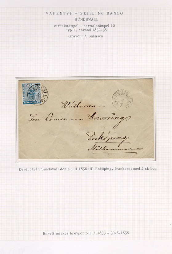 Albumblad innehållande 1 monterat frankerat brev  Text: Kuvert från Sundsvall den 4 juli 1856 till Enköping, frankerat med 4 sk bco.   Enkelt inrikes brevporto 1.7.1855-30.6.1858  Stämpeltyp: Normalstämpel 10  typ 1