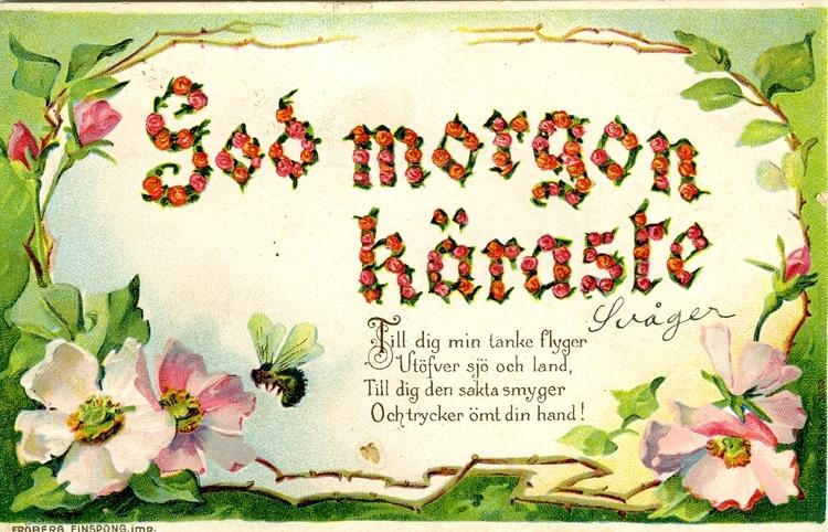 Notering på kortet: God morgon käraste. Till dig min tanke flyger. Utöfver sjö och land.  Till dig den sakta smyger Och trycker ömt din hand!