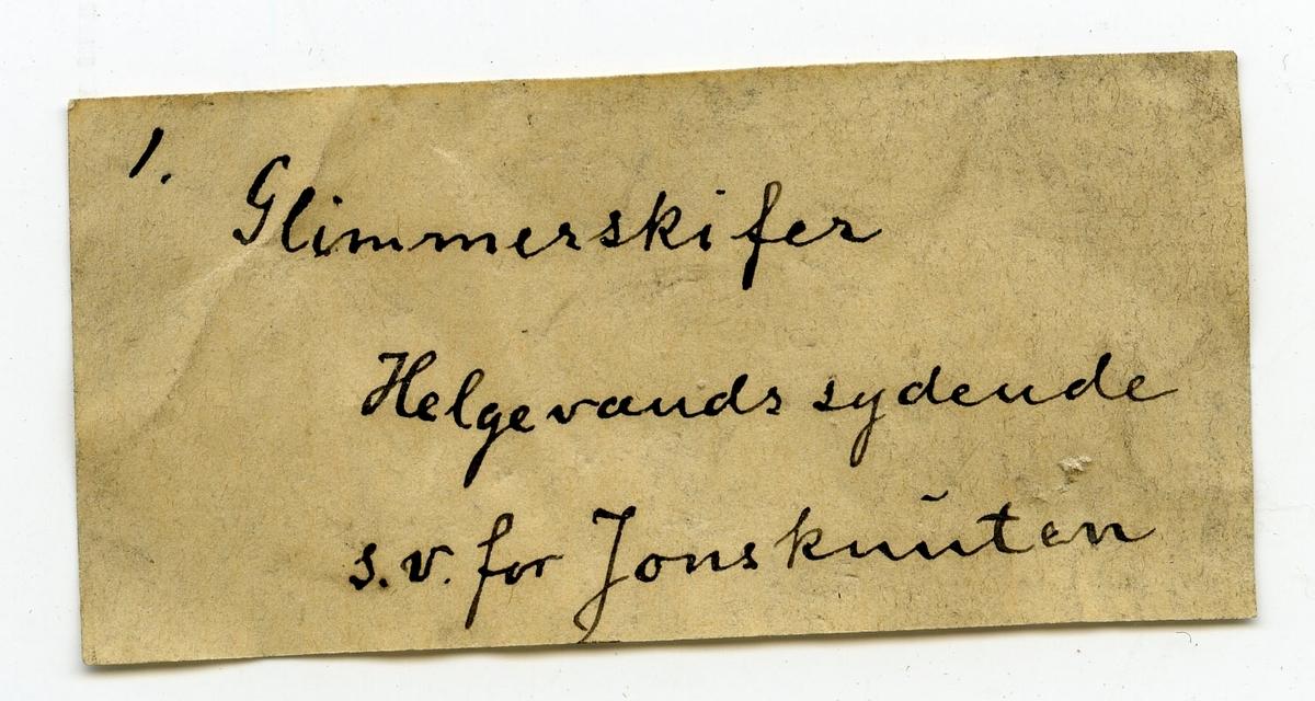 Etikett i eske: 1. Glimmerskifer Helgevands sydende s.v. for Jonsknuten