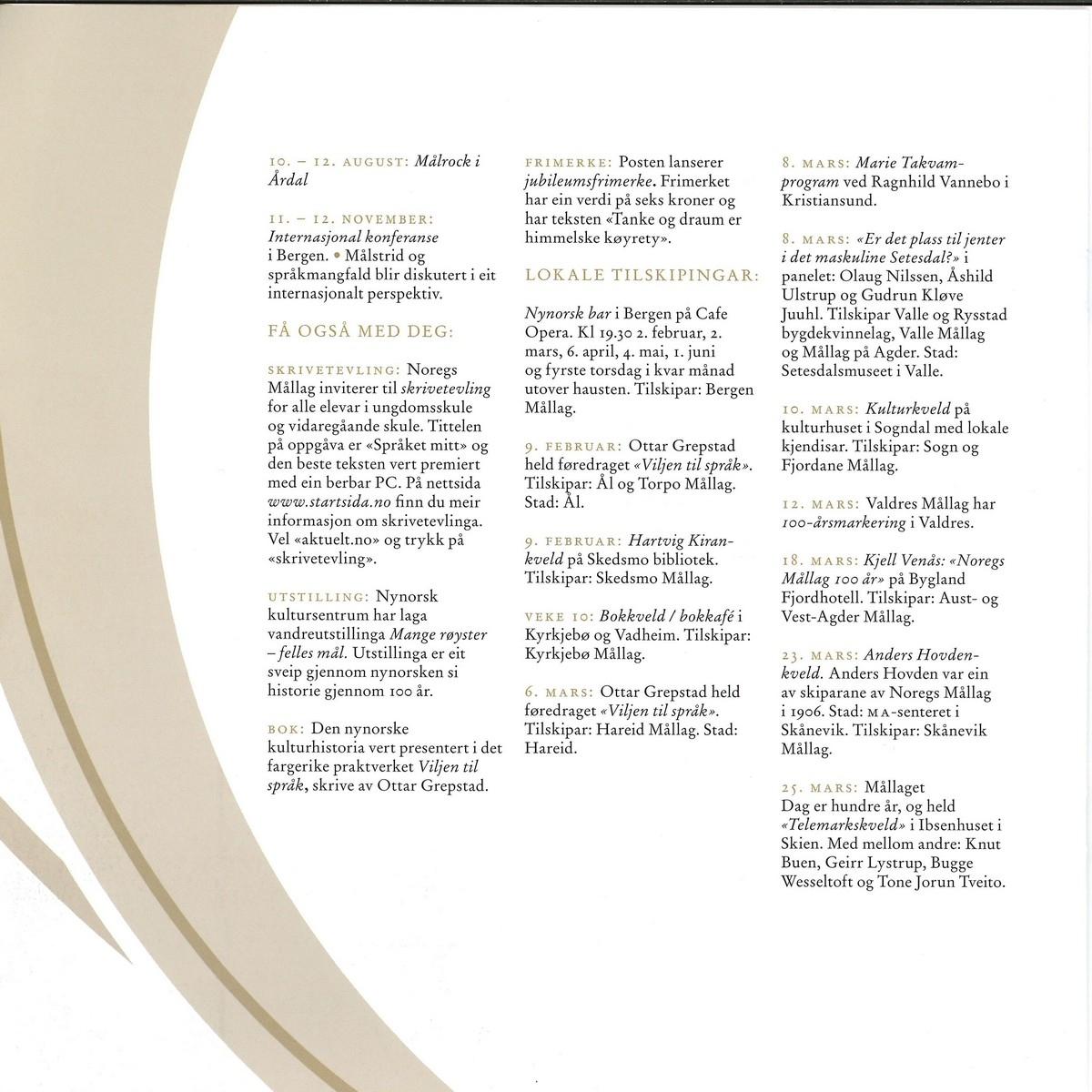 """Jubileumshefte på åtte sider for Noregs Mållag, med informasjon om korleis mållaget vart til, kvifor nynorsk er viktig, og om jubileumsåret 2006. På baksida står det fakta om Noregs Mållag, og ein innmeldingsslipp. Bladet er kvadratisk forma, og det er stifta saman. Om skipinga i 1906 står det skrive: """"På slutten av målstemna, i eittida natt til 5. februar, vart så Norigs maallag skipa til stor jubel etter framlegg frå bladstyrar i Gula Tidend, Johannes Lavik, leiaren for målfolket vestafjells. Professor Marius Hægstad vart fyrste formann."""" Vidare står det: """"Gjennom hundre år har Noregs Mållag vore ei drivkraft i å gjere nynorsk til bruksspråk på alle samfunnsområde. Saker som mållaget har arbeidd med, spenner frå skipinga av offentlege landsgymnas (1916) og nynorskopplæring på alle nivå i utdanningssystemet gjennom oppnorsking av stadnamn (som Kristiania - Oslo) og lov om målbruk i statstenesta (1930) til nynorsk i aviser, kringkasting og informasjonsteknologi."""" Noregs mållag hadde i 2006 10 300 medlemer og 170 lokallag.  Kjelde: """"Mange røyster - felles mål. Noregs Mållag 100 år."""""""