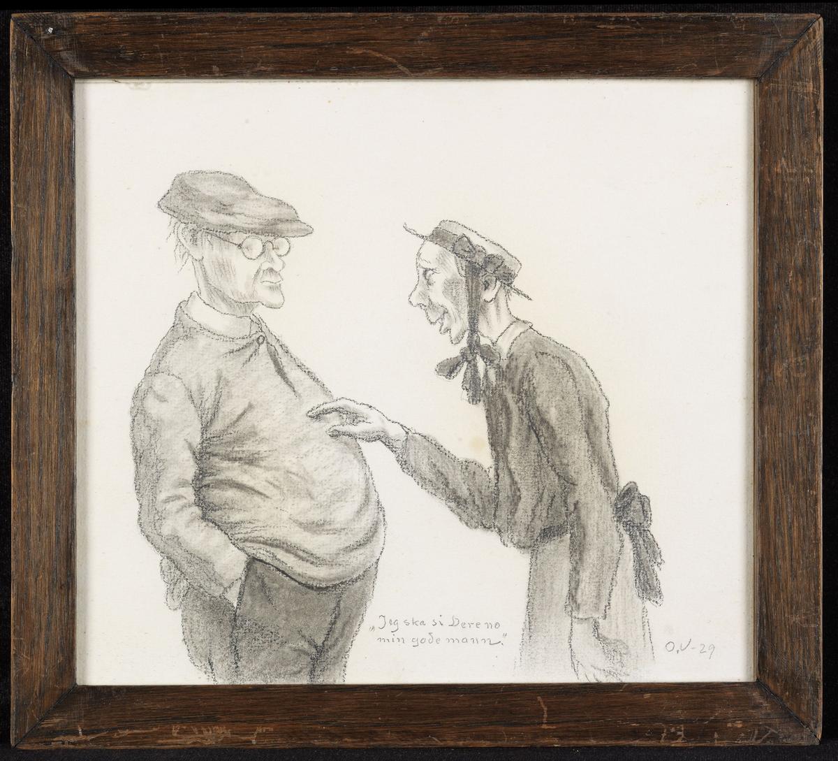Tykk mann, høyrev., hendene i lommen; tynn kvinne, venstreprofil, peker på mannen; halvfig.