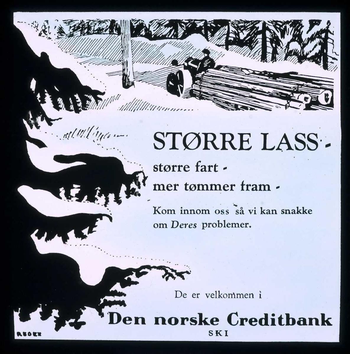Kinoreklame fra Ski. Større lass. større fart, mer tømmer fram. Kom innom oss så vi kan snakke om Deres problemer. De er velkommen i Den norske Creditbank, Ski.